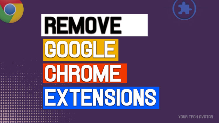 How to Remove, Disable or Enable Google Chrome extensions